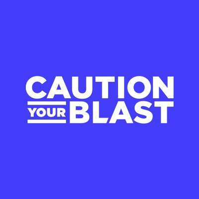 Caution Your Blast